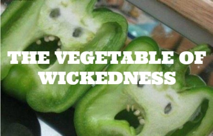 VEGETABLE OF WICKEDNESS